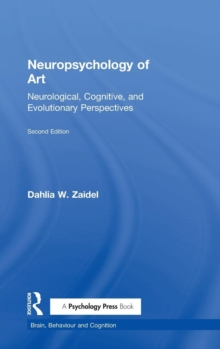 Neuropsychology of Art : Neurological, Cognitive, and Evolutionary Perspectives, Hardback Book