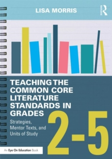 Teaching the Common Core Literature Standards in Grades 2-5 : Strategies, Mentor Texts, and Units of Study, Paperback / softback Book