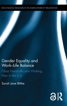 Gender Equality and Work-Life Balance : Glass Handcuffs and Working Men in the U.S., Hardback Book