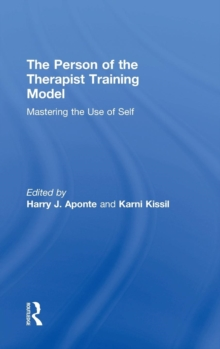 The Person of the Therapist Training Model : Mastering the Use of Self, Hardback Book