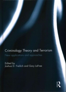 Criminology Theory and Terrorism : New Applications and Approaches, Hardback Book