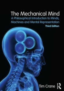 The Mechanical Mind : A Philosophical Introduction to Minds, Machines and Mental Representation, Paperback / softback Book