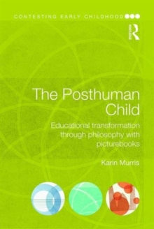 The Posthuman Child : Educational transformation through philosophy with picturebooks, Paperback / softback Book