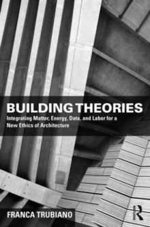 Building Theories : For a New Ethics of Architecture, Hardback Book
