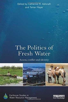 The Politics of Fresh Water : Access, conflict and identity, Hardback Book