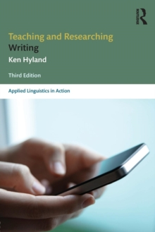 Teaching and Researching Writing : Third Edition, Paperback / softback Book