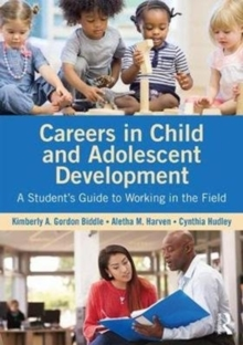 Careers in Child and Adolescent Development : A Student's Guide to Working in the Field, Paperback / softback Book