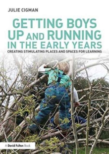 Getting Boys Up and Running in the Early Years : Creating stimulating places and spaces for learning, Paperback / softback Book