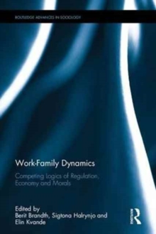 Work-Family Dynamics : Competing Logics of Regulation, Economy and Morals, Hardback Book