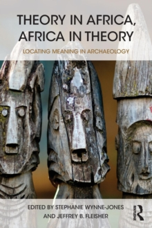 Theory in Africa, Africa in Theory : Locating Meaning in Archaeology, Paperback / softback Book
