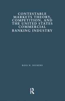 Contestable Markets Theory, Competition, and the United States Commercial Banking Industry, Paperback / softback Book