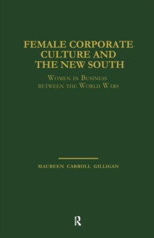 Female Corporate Culture and the New South : Women in Business Between the World Wars, Paperback / softback Book