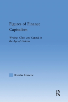 Figures of Finance Capitalism : Writing, Class and Capital in Mid-Victorian Narratives, Paperback / softback Book