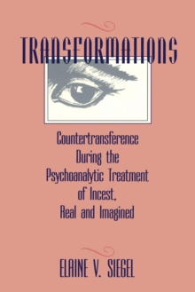 Transformations : Countertransference During the Psychoanalytic Treatment of Incest, Real and Imagined, Paperback / softback Book