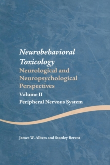 Neurobehavioral Toxicology: Neurological and Neuropsychological Perspectives, Volume II : Peripheral Nervous System, Paperback / softback Book