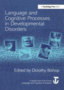 Language and Cognitive Processes in Developmental Disorders : A Special Issue of Language and Cognitive Processes, Paperback / softback Book