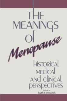 The Meanings of Menopause : Historical, Medical, and Cultural Perspectives, Paperback / softback Book