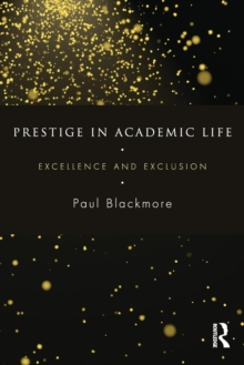 Prestige in Academic Life : Excellence and Exclusion, Paperback Book