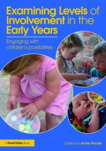 Examining Levels of Involvement in the Early Years : Engaging with children's possibilities, Paperback Book