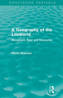 A Geography of the Lifeworld : Movement, Rest and Encounter, Paperback / softback Book