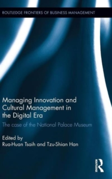Managing Innovation and Cultural Management in the Digital Era : The case of the National Palace Museum, Hardback Book