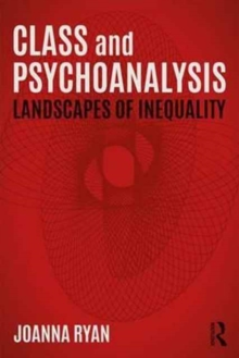 Class and Psychoanalysis : Landscapes of Inequality, Paperback / softback Book