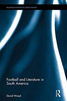 Football and Literature in South America, Hardback Book