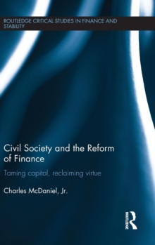 Civil Society and the Reform of Finance : Taming Capital, Reclaiming Virtue, Hardback Book