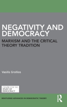 Negativity and Democracy : Marxism and the Critical Theory Tradition, Hardback Book