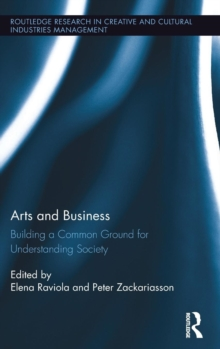 Arts and Business : Building a Common Ground for Understanding Society, Hardback Book