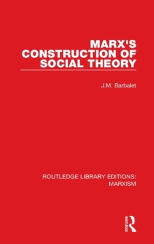 Marx's Construction of Social Theory, Hardback Book