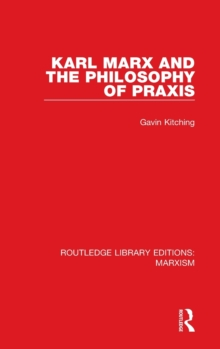 Karl Marx and the Philosophy of Praxis, Hardback Book