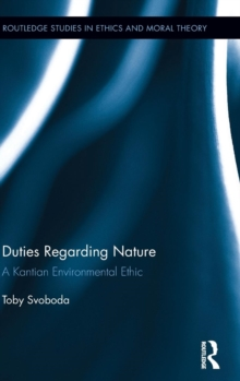 Duties Regarding Nature : A Kantian Environmental Ethic, Hardback Book