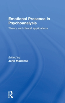 Emotional Presence in Psychoanalysis : Theory and Clinical Applications, Hardback Book