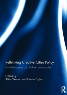 Rethinking Creative Cities Policy : Invisible Agents and Hidden Protagonists, Hardback Book