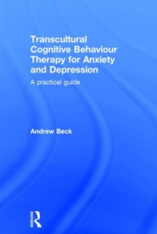 Transcultural Cognitive Behaviour Therapy for Anxiety and Depression : A Practical Guide, Hardback Book