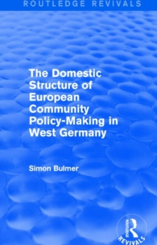 The Domestic Structure of European Community Policy-Making in West Germany, Hardback Book
