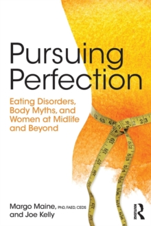 Pursuing Perfection : Eating Disorders, Body Myths, and Women at Midlife and Beyond, Paperback Book