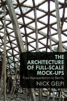 The Architecture of Full-Scale Mock-Ups : From Representation to Reality, Paperback / softback Book