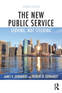 The New Public Service : Serving, Not Steering, Paperback Book