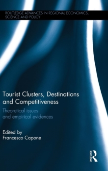 Tourist Clusters, Destinations and Competitiveness : Theoretical issues and empirical evidences, Hardback Book