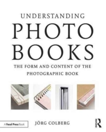 Understanding Photobooks : The Form and Content of the Photographic Book, Paperback Book
