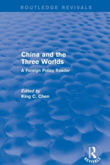 China and the Three Worlds: A Foreign Policy Reader : A Foreign Policy Reader, Paperback / softback Book