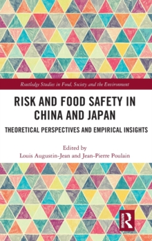 Risk and Food Safety in China and Japan : Theoretical Perspectives and Empirical Insights, Hardback Book