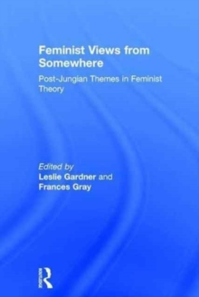 Feminist Views from Somewhere : Post-Jungian themes in feminist theory, Hardback Book