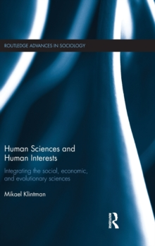 Human Sciences and Human Interests : Integrating the Social, Economic, and Evolutionary Sciences, Hardback Book