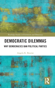 Democratic Dilemmas : Why democracies ban political parties, Hardback Book