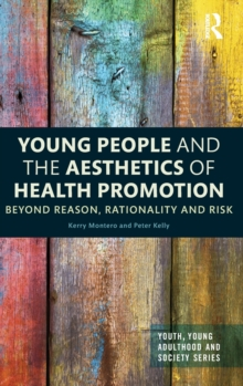Young People and the Aesthetics of Health Promotion : Beyond Reason, Rationality and Risk, Hardback Book