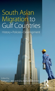South Asian Migration to Gulf Countries : History, Policies, Development, Hardback Book