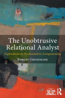 The Unobtrusive Relational Analyst : Explorations in Psychoanalytic Companioning, Paperback / softback Book